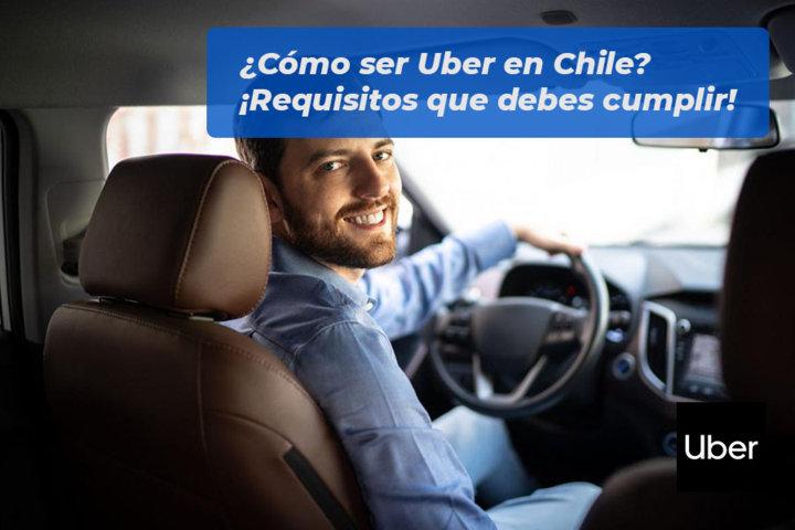 Cómo ser Uber en Chile - Requisitos que debes cumplir
